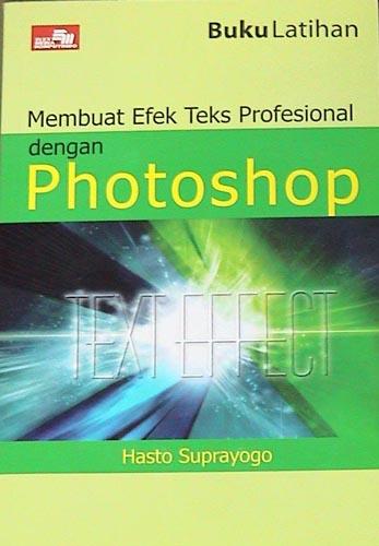 Buku Membuat Efek Teks Profesional Dengan Photoshop oleh Hasto Suprayogo